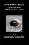 Portals to Other Realms: Cup-Marked Stones and Prehistoric Rock Carvings - Gary R. Varner, Vyacheslav Mizin