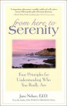From Here to Serenity: Four Principles for Understanding Who You Really Are - Jane Nelsen