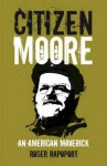 Citizen Moore: An American Maverick - Roger Rapoport