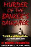 Murder of the Banker's Daughter: The Killing of Marion Parker (A True Crime Short) - R. Barri Flowers