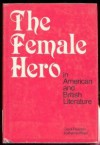 The Female Hero in American and British Literature - Carol Lynn Pearson, Katherine Pope