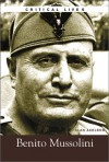 Benito Mussolini (Critical Lives) - Alan Axelrod