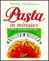 Pasta in Minutes: Exciting Entrees, Salads and Side Dishes - Mable Hoffman