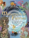 Watercolor Fairies: A Step-By-Step Guide to Creating the Fairy World - David Riche, Anna Franklin