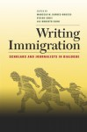 Writing Immigration: Scholars and Journalists in Dialogue - Marcelo Suxe1rez-Orozco, Vivian Louie, Roberto Suro