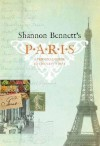 Shannon Bennett's Paris: A Personal Guide to the City's Best - Shannon Bennett