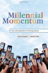 Millennial Momentum: How a New Generation Is Remaking America - Mr. Morley Winograd, Michael D. Hais