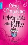 Liebesperlen Zum Kaffee: Roman - Clare Dowling, Georgia Sommerfeld