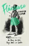 Flâneuse: Women Walk the City in Paris, New York, Tokyo, Venice and London - Lauren Elkin