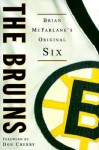 The Bruins: Brian McFarlane's Original Six - Brian McFarlane