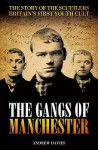 The Gangs Of Manchester: The Story Of The Scuttlers Britain's First Youth Cult - Andrew Davies
