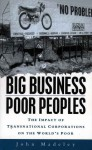 Big Business, Poor Peoples: The Impact of Transnational Corporations on the World's Poor - John Madeley