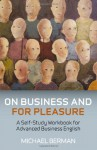 On Business and for Pleasure: A Self-Study Workbook for Advanced Business English Students - Michael Berman