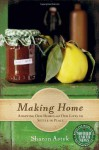 Making Home: Adapting Our Homes and Our Lives to Settle in Place (Mother Earth News Books for Wiser Living) - Sharon Astyk