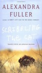 Scribbling the Cat: Travels with an African Soldier - Alexandra Fuller