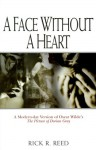A Face Without a Heart: A Modern-Day Version of Oscar Wilde's the Picture of Dorian Gray - Rick R. Reed, Oscar Wilde