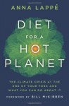 Diet for a Hot Planet: The Climate Crisis at the End of Your Fork and What You Can Do about It - Anna Lappe, Bill McKibben
