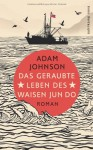 Das geraubte Leben des Waisen Jun Do - Adam Johnson, Anke Caroline Burger