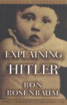 Explaining Hitler: The Search for the Origins of His Evil - Ron Rosenbaum