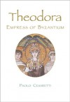Theodora: Empress of Byzantium - Paolo Cesaretti