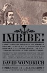 "Imbibe!: From Absinthe Cocktail to Whiskey Smash, a Salute in Stories and Drinks to ""Professor"" Jerry Thomas, Pioneer of the American Bar - David Wondrich, Dale DeGroff"