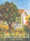 From the Ground Up: The Story of A First Garden - Amy Stewart