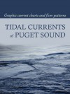 Tidal Currents of Puget Sound - David Burch, Tobias Burch