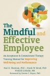 The Mindful and Effective Employee: An Acceptance and Commitment Therapy Training Manual for Improving Well-Being and Performance - Frank W. Bond, Paul E. Flaxman, Fredrik Livheim, Steven C. Hayes