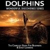 Dolphins: The Complete Guide for Beginners & Early Learning: Wonderful Discoveries - Cathy Thompson