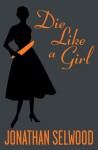 Die Like a Girl - Jonathan Selwood
