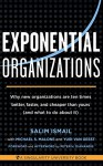Exponential Organizations: Why new organizations are ten times better, faster, and cheaper than yours (and what to do about it) - Salim Ismail, Michael S Malone, Yuri van Geest