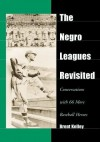 The Negro Leagues Revisited: Conversations with 66 More Baseball Heroes - Brent Kelley