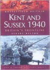 Kent and Sussex 1940: Britains Frontline - Stuart Hylton