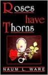 Roses Have Thorns - Naum L Ware