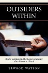 Outsiders Within: Black Women in the Legal Academy After Brown v. Board - Elwood Watson