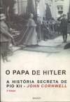 O Papa de Hitler: A História Secreta de Pio XII - John Cornwell, A.B. Pinheiro de Lemos