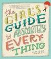 The Girl's Guide to Absolutely Everything: Advice on Absolutely Everything - Melissa Kirsch