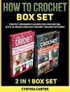 How To Crochet Box Set: How To Crochet: Perfect Beginners Guides for Crocheting with 10 Unique and Easy Granny Square Patterns (How to Crochet, How to Crochet books, how to crochet for beginners) - Cynthia Carter