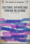 Cultural affairs and foreign relations - Robert Blum, George N. Shuster, W. Mc, W. McNeil Lowry, Gertrude S. Hooker, Howard E. Wilson, Roger Revelle, Philip H. Coombs