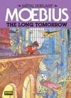 Métal Hurlant: The Long Tomorrow (Metal Hurlant, #1) - Dan O'Bannon, Mœbius