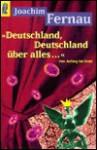 Deutschland, Deutschland über alles. Von Anfang bis Ende. - Joachim Fernau