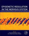 Epigenetic Regulation in the Nervous System: Basic Mechanisms and Clinical Impact - J David Sweatt, Michael J. Meaney, Eric J. Nestler, Schahram Akbarian