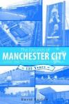 The Grounds of Manchester City - David Burton