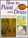 How to Paint and Draw: A Complete Step-By-Step Guide to Techniques and Materials (The Beginner's Guide) - Angela Gair