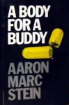 A Body for a Buddy - Aaron Marc Stein
