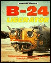 B-24 Liberator: Combat and Development History of the Liberator and Privateer - Frederick A. Johnsen