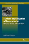 Surface modification of biomaterials: Methods, analysis and applications - Rachel Williams