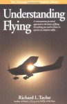 Understanding Flying: A commonsense practical approach to the basics of flying. Everything you need to know to operate an airplane safely. - Richard L. Taylor
