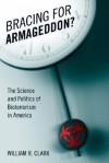 Bracing for Armageddon?: The Science and Politics of Bioterrorism in America - William R. Clark