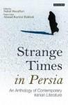 Strange Times In Persia: An Anthology Of Contemporary Iranian Literature - Nahid Mozaffari